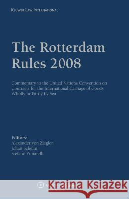 The Rotterdam Rules 2008 : Commentary to the United Nations Convention on Contracts for the International Carriage of Goods Wholly or Partly by Sea Ziegler 9789041131485