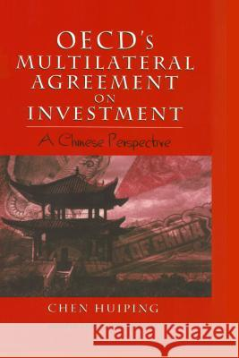 Oecd's Multilateral Agreement on Investment: A Chinese Perspective Huiping Chen Chen Huiping Chen Huiping 9789041188939