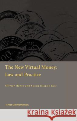 The New Virtual Money: Law and Practice Olivier Hance Suzan Dionne Balz 9789041194428 Kluwer Law International