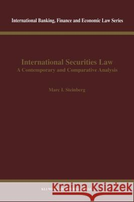 International Securities Law : A Contemporary and Comparative Analysis Marc I. Steinberg Marc I Steinberg 9789041197382