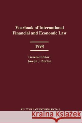 Yearbook of International Financial and Economic Law 1998 Joseph J. Norton Norton 9789041197726