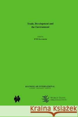 Trade, Development and the Environment Wto Secretariat                          Aspen Publishers 9789041198044