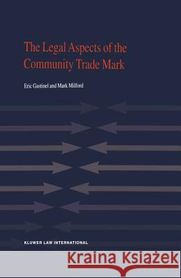 The Legal Aspects of Community Trade Mark Eric Gastinel Mark Milford 9789041198310