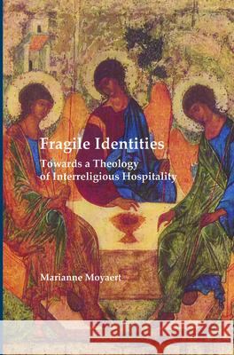 Fragile Identities: Towards a Theology of Interreligious Hospitality Marianne Moyaert 9789042032798