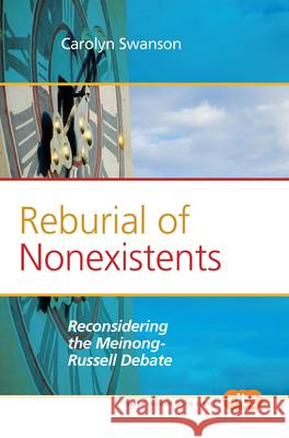 Reburial of Nonexistents : Reconsidering the Meinong-Russell Debate Carolyn Swanson 9789042033641