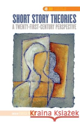 Short Story Theories: A Twenty-First-Century Perspective Viorica Patea 9789042035645