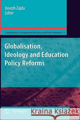 Globalisation, Ideology and Education Policy Reforms Joseph Zajda 9789048135233