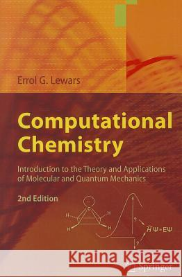 Computational Chemistry: Introduction to the Theory and Applications of Molecular and Quantum Mechanics Errol G Lewars 9789048138616