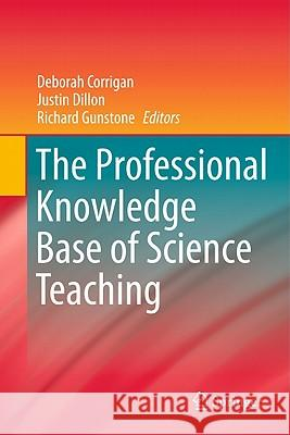 The Professional Knowledge Base of Science Teaching Deborah Corrigan Justin Dillon Richard Gunstone 9789048139262