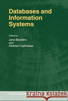 Databases and Information Systems: Fourth International Baltic Workshop, Baltic DB&Is 2000 Vilnius, Lithuania, May 1-5, 2000 Selected Papers Janis Barzdins Albertas Caplinskas 9789048156573