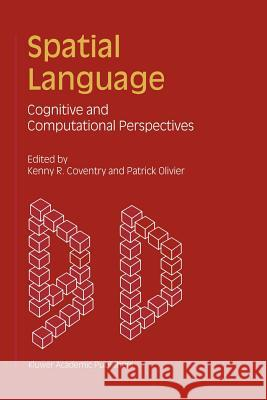 Spatial Language: Cognitive and Computational Perspectives Kenny R. Coventry P. Olivier 9789048159109