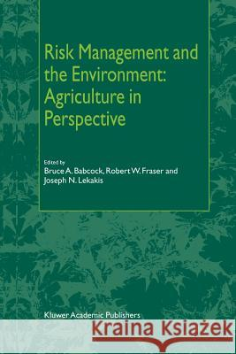 Risk Management and the Environment: Agriculture in Perspective B. a. Babcock R. W. Fraser J. N. Lekakis 9789048161584