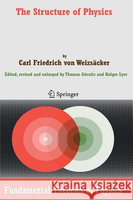 The Structure of Physics Carl F. Von Weizsacker Thomas Gornitz Holger Lyre 9789048173174