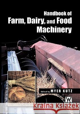Handbook of Farm, Dairy and Food Machinery Myer Kutz 9789048174744 Springer