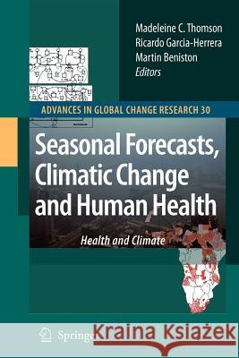 Seasonal Forecasts, Climatic Change and Human Health: Health and Climate Madeleine C. Thomson Ricardo Garcia-Herrera Martin Beniston 9789048177479