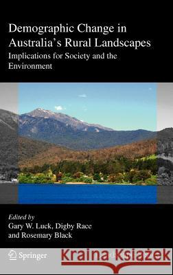 Demographic Change in Australia's Rural Landscapes: Implications for Society and the Environment Gary W. Luck Rosemary Black Digby Race 9789048196524 Not Avail