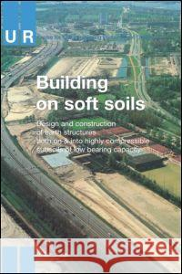 Building on Soft Soils A A Balkema Publishers                   A. Balkema Pub A 9789054101468 Taylor & Francis Group