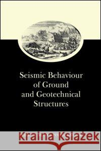 Seismic Behaviour of Ground and Geotechnical Structures: Special Volume of Tc 4 Pedro S. Seco e Pinto   9789054108870