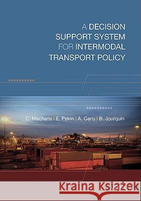 A Decision Support System for Intermodal Transport Policy A. Caris C. Macharis E. Pekin 9789054875260