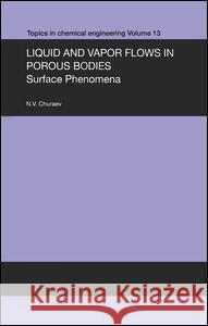Liquid and Vapour Flows in Porous Bodies: Surface Phenomena V N Churaev V N Churaev A Gallwey 9789056991494 Taylor & Francis