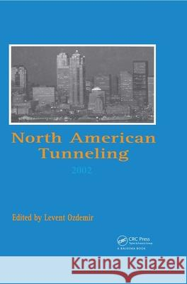 North American Tunneling 2002 : Proceedings of the NAT Conference, Seattle, 18-22 May 2002 Levent Ozdemir Levent Ozdemir  9789058093769