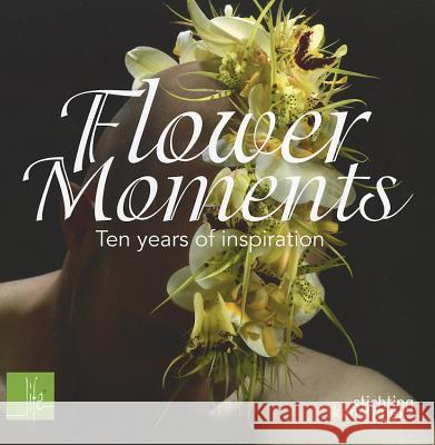 Flower Moments: Ten Years of Inspiration  9789058564139