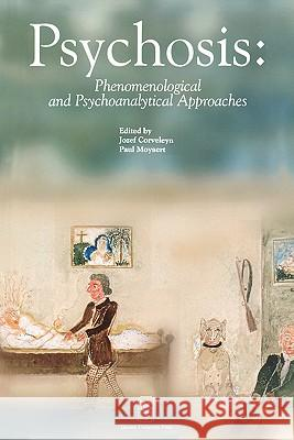 Psychosis: Phenomenological and Psychoanalytical Approaches Jozef Corveleyn Paul Moyaert 9789058672797