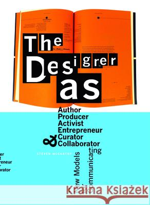 The Designer As... : Author, Producer, Activist, Entrepeneur, Curator, and Collaborator: New Models for Communicating Steven McCarthy 9789063692926