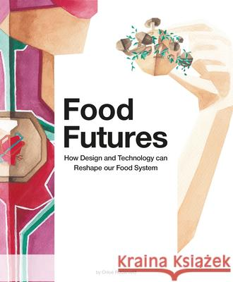 Food Futures : How Design and Technology can Shape our Food System  9789063695170