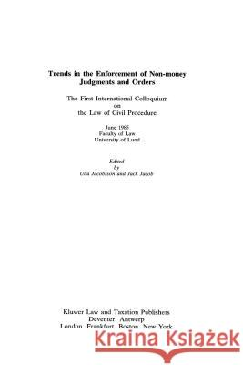 Trends in the Enforcement of Non-Money Judgements and Orders : The First International Colloquium on the law of Civil Procedure U. Jacobsson J. Jacob U. Jacobsson 9789065443366