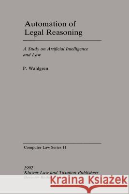 Automation of Legal Reasoning : A Study on Artificial Intelligence Peter Wahlgren P. Wahlgren 9789065446619
