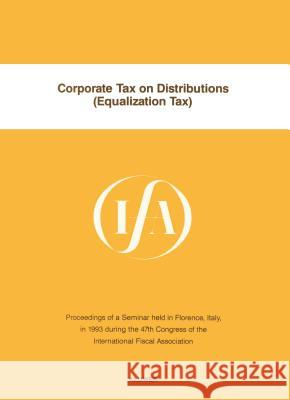 Corporate Tax on Distributions (Equalization Tax) : Corporate Tax on Distributions International Fiscal Associaiton         International Fiscal Association (Ifa)   International Fiscal Association Congr 9789065448446