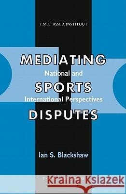 Mediating Sports Disputes: National and International Perspectives Ian S. Blackshaw 9789067041461