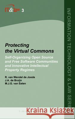 Protecting the Virtual Commons: Self-Organizing Open Source and Free Software Communities and Innovative Intellectual Property Regimes Ruben Van Wende J. A. De Brujin 9789067041591
