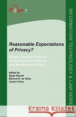 Reasonable Expectations of Privacy?: Eleven Country Reports on Camera Surveillance and Workplace Privacy S. Nouwt B. R. D J. E. J. Prins 9789067041980