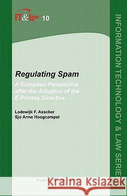 Regulating Spam: A European Perspective After the Adoption of the E-Privacy Directive Lodewijk F. Asscher Sjo Anne Hoogcarspel 9789067042208