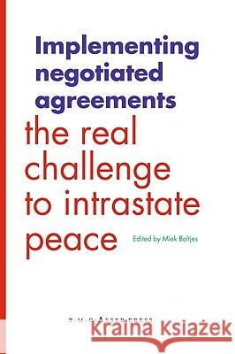 Implementing Negotiated Agreements : The Real Challenge to Intrastate Peace Miek Boltjes 9789067042406
