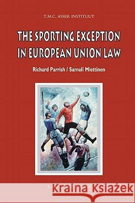 The Sporting Exception in European Union Law Richard Parrish Samuli Miettinen 9789067042628