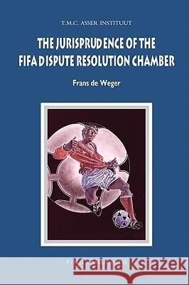 The Jurisprudence of the FIFA Dispute Resolution Chamber Frans D 9789067042710