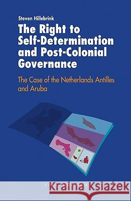 The Right to Self-Determination and Post-Colonial Governance: The Case of the Netherlands Antilles and Aruba Steven Hillebrink 9789067042796
