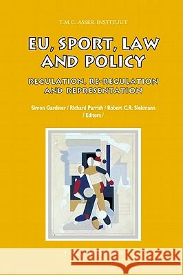 EU, Sport, Law and Policy: Regulation, Re-Regulation and Representation Simon Gardiner Richard Parrish Robert C. R. Siekmann 9789067042925