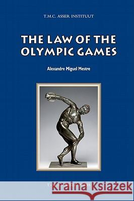 The Law of the Olympic Games Alexandre Miguel Mestre 9789067043045
