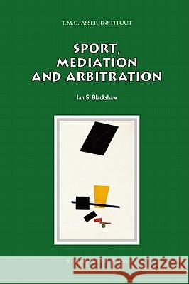 Sport, Mediation and Arbitration Ian S. Blackshaw 9789067043076