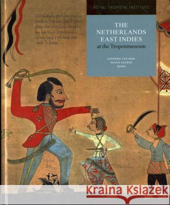Netherlands East Indies at the Tropenmuseum Janneke Va Susan Legene Susan Legne 9789068327519