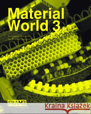 Material World 3: Innovative Materials for Architecture and Design Elodie Ternaux 9789077174265