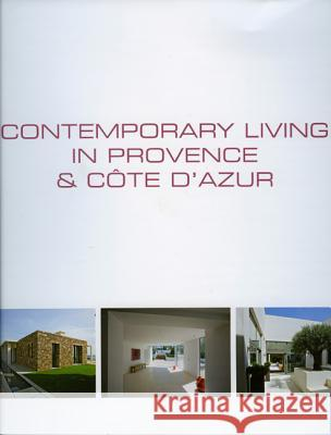 Contemporary Living in Provence & Cote D'Azur/Demeures Contemporaines En Provence & Cote D'Azur/Hedendaags Wonen in Provence & Cote D'Azur Wim Pauwels 9789077213964