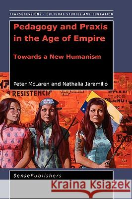 Pedagogy and Praxis in the Age of Empire: Towards a New Humanism Peter McLaren Nathalia Jaramilo 9789077874851
