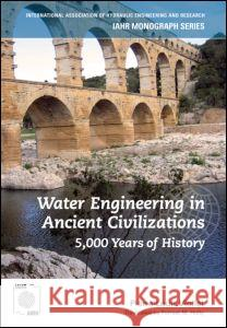 Water Engineering in Ancient Civilizations: 5,000 Years of History Pierre-Louis Viollet 9789078046059