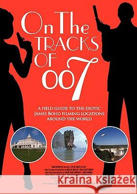 On the Tracks of 007 Martijn Mulder Dirk Kloosterboer Guy Hamilton 9789081329415 DMD Digital
