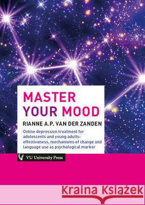 Master Your Mood Online Depression Treatment for Adolescents & Young Adults: Effectiveness, Mechanisms of Change & Language Use as Psychological Marke Zanden, Rianne A. P. 9789086596737